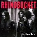 RHINO BUCKET - Get Used to It (2016 Remastered)